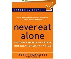 Book Review: Never Eat Alone by Keith Ferrazzi
