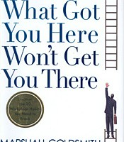 Book Review: What got you here won't get you there by Marshall Goldsmith