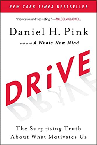 Drive, The surprising truth about what motivates us.